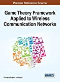 Game Theory Framework Applied to Wireless Communication Networks