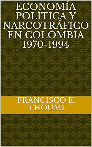 Economía Política y Narcotráfico en Colombia 1970-1994