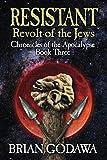 Resistant: Revolt of the Jews (Chronicles of the Apocalypse)