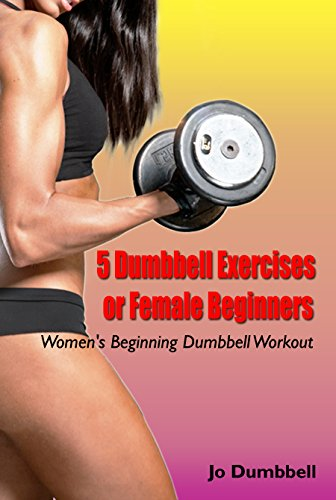 5 Dumbbell Exercises for Female Beginners: Women's Beginning Dumbbell Workout