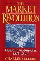 The Market Revolution: Jacksonian America 1815-1846