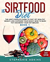 The Sirtfood Diet: The Most Complete Guide to Fast yet Healthy Weight Loss. Empower your Skinny Gene to Burn Fat and Boost your Metabolism