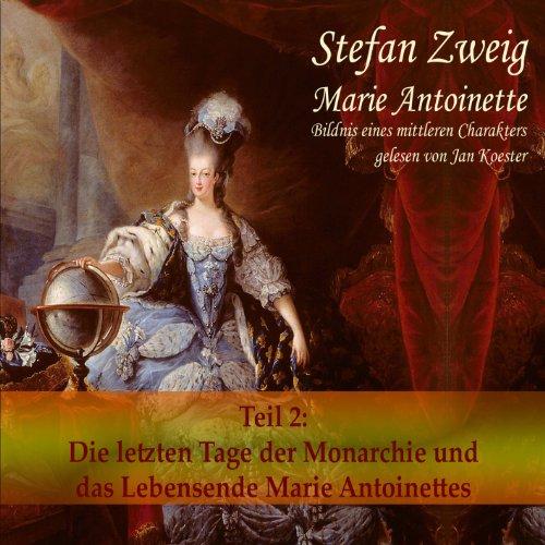 Marie Antoinette (Teil 2): Der Leichenwagen der Monarchie und das Lebensende                   Autor:                                                                                                                                 Stefan Zweig                               Sprecher:                                                                                                                                 Jan Koester                      Spieldauer: 12 Std. und 59 Min.     42 Bewertungen     Gesamt 4,6