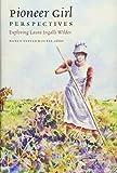 Pioneer Girl Perspectives: Exploring Laura Ingalls Wilder