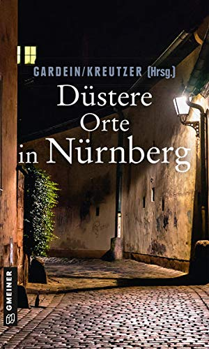Düstere Orte in Nürnberg (Kriminalromane im GMEINER-Verlag)