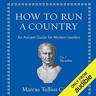 How to Run a Country     An Ancient Guide for Modern Leaders              By:                                                                                                                                 Marcus Tullius Cicero,                                                                                        Philip Freeman - translator                               Narrated by:                                                                                                                                 James Adams                      Length: 1 hr and 17 mins     1 rating     Overall 5.0