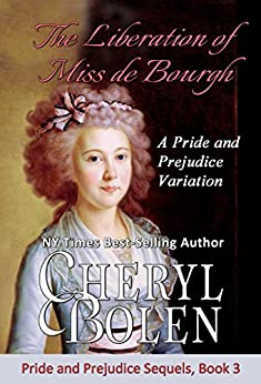 The Liberation of Miss de Bourgh: A Pride and Prejudice Variation (Pride and Prejudice Sequels Book 3) by [Cheryl Bolen, a Lady]