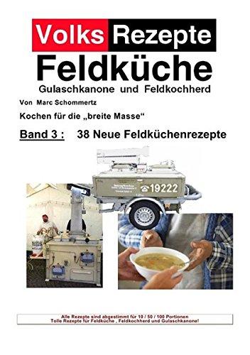 Volksrezepte Band 3 - 38 Neue Feldküchenrezepte: Jetzt auch mit Allergiefreien Rezepten !