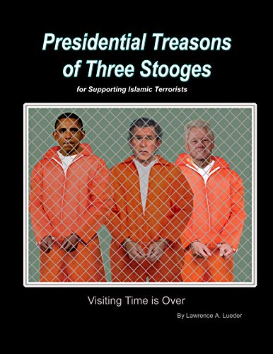 President Treason of three Stooges: President Clinton, Bush, and Obama for Supporting Terrorist. (English Edition)
