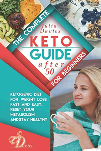 The Complete Keto Guide for Beginners after 50: Ketogenic Diet for Weight Loss Fast and Easy, Reset your Metabolism and Stay Healthy. Cookbook with ... for Men and Women Over 50. (Diet for healthy)