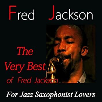 The Very Best of Fred Jackson (For Jazz Saxophonist Lovers)
