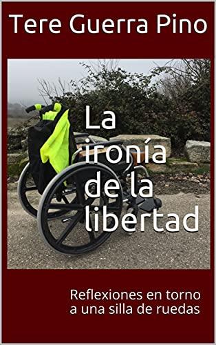 La ironía de la libertad: Reflexiones en torno a una silla de ruedas