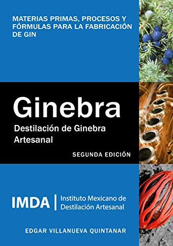 Destilación de ginebra artesanal: Materias primas, procesos y fórmulas para la fabricación de gin (Spanish Edition)
