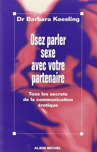 Osez parler sexe avec votre partenaire : Tous les secrets de la communication érotique