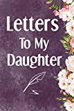 Letters To My Daughter: Mother To Daughter Notebook, Father To Daughter Journal: Awesome Novelty Gift Diary: Write Down Precious Moments Memories Now And Read Them Later Violet Rose