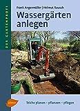 Wassergärten anlegen: Teiche planen - pflanzen - pflegen (Der Gartenprofi)
