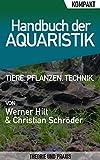 *Handbuch der Aquaristik – Kompakter Ratgeber für Einsteiger: Alles über Ihr Aquarium: Tiere, Pflanzen, Technik