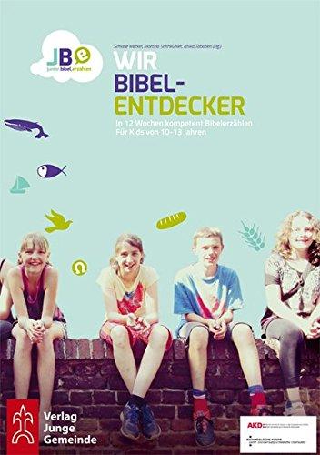 Wir Bibelentdecker: In 12 Wochen kompetent Bibelerzählen