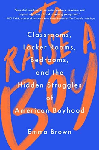 To Raise a Boy Classrooms Locker Rooms Bedrooms and the Hidden Struggles of American Boyhood product image
