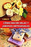 2 LIBROS EN 1: CÓMO HACER VELAS Y JABONES ARTESANALES: Guía paso a paso con recetas, consejos y trucos para crear velas y jabones caseros originales, ... de sus beneficios para la piel y la salud