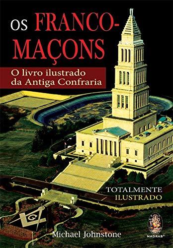 Os franco-maçons: O livro ilustrado