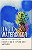 Discover How To Explore Your Imagination With Basic Watercolor