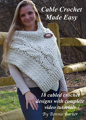 Cable Crochet Made Easy: 18 cabled crochet designs with complete video tutorials