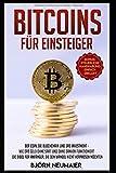 Bitcoins für Einsteiger: Der Coin, die Blockchain und das Investment – Wie das Geld ohne Saat und ohne Banken funktioniert. Die Bibel für Anfänger, die den Wandel nicht verpassen möchten.
