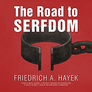 The Road to Serfdom, the Definitive Edition     Text and Documents              By:                                                                                                                                 F. A. Hayek,                                                                                        Bruce Caldwell - editor                               Narrated by:                                                                                                                                 William Hughes                      Length: 11 hrs and 45 mins     242 ratings     Overall 4.8