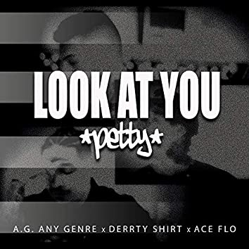 Look at You (feat. Derrty Shirt & Ace Flo)