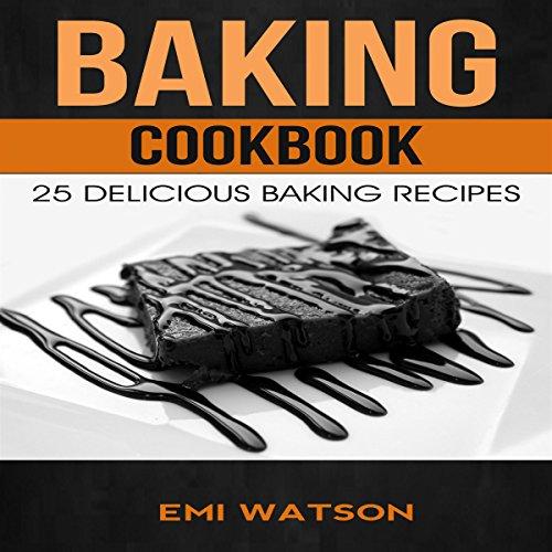 Baking Cookbook: 25 Delicious Baking Recipes audiobook cover art