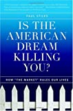 Is the American Dream Killing You?: How the Market Rules Our Lives