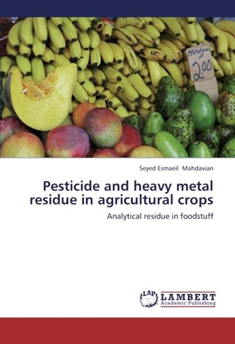 ブラシぶら下がる苦いPesticide and Heavy Metal Residue in Agricultural Crops