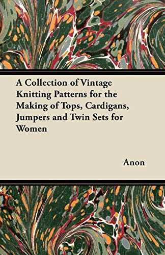 A Collection of Vintage Knitting Patterns for the Making of Tops, Cardigans, Jumpers and Twin Sets for Women