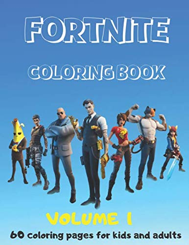Fortnite Coloring Book - 60 coloring pages for kids and adults (Volume 1): Fortnite Coloring Book For Kids And Adults, 60 Amazing Drawings: Characters, Weapons & Other