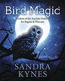 Bird Magic: Wisdom of the Ancient Goddess for Pagans & Wiccans by [Sandra Kynes]