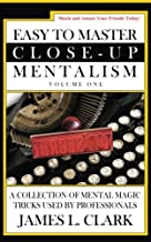 Easy to Master Close-Up Mentalism: A Collection of Mental Magic Tricks Used by Professionals (Volume 1)