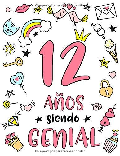 12 Años Siendo Genial: Regalo de Cumpleaños 12 Años Para Niñas. Cuaderno de Notas, Libreta de Apuntes, Anotador o Diario Personal