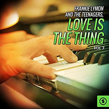 Frankie Lymon and the Teenagers, Love Is the Thing, Vol. 3