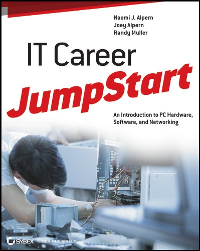 IT Career JumpStart: An Introduction to PC Hardware, Software, and Networking