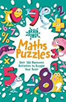Brain Power Maths Puzzles: Over 100 Awesome Activities to Boggle Your Brain (Brain Power!)