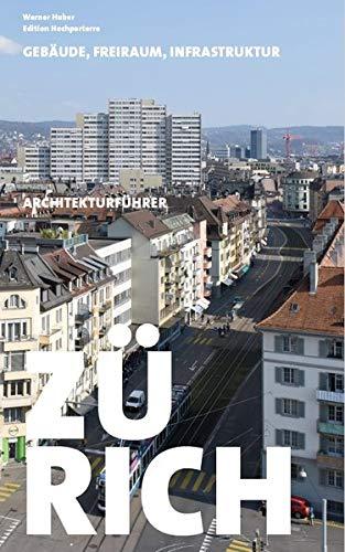 Architekturführer Zürich: Gebäude, Freiraum, Infrastruktur