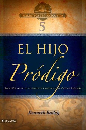 BTV # 05: El hijo pródigo: Lucas 15 a través de la mirada de campesinos de Oriente Medio (Biblioteca Teologica Vida) (Spanish Edition)