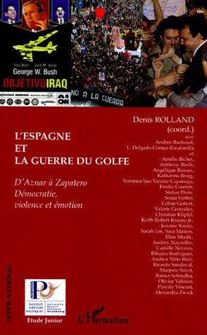L'Espagne et la guerre du Golfe: D'Aznar à Zapatero, démocratie, violence et...
