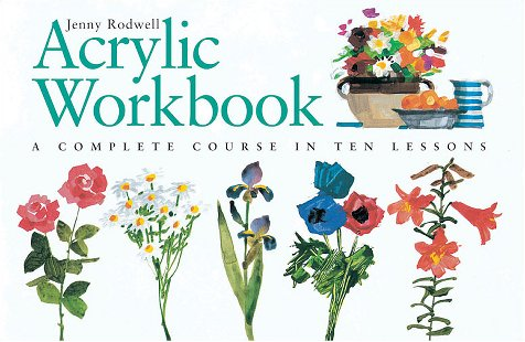 Acrylic Workbook: A Complete Course in Ten Lessons