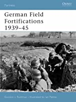 German Field Fortifications 1939?45 (Fortress) by Gordon L. Rottman(2004-08-20)