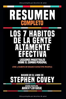 "Resumen Completo De ""Los 7 Habitos De La Gente Altamente Efectiva: Lecciones Magistrales Sobre El Cambio Personal (The 7 Habits Of Highly Effective ... El Libro De Stephen Covey (Spanish Edition)"