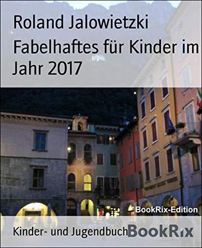Fabelhaftes für Kinder im Jahr 2017 (German Edition)