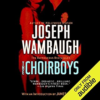 The Choirboys                   By:                                                                                                                                 Joseph Wambaugh                               Narrated by:                                                                                                                                 Oliver Wyman                      Length: 13 hrs and 58 mins     172 ratings     Overall 4.0