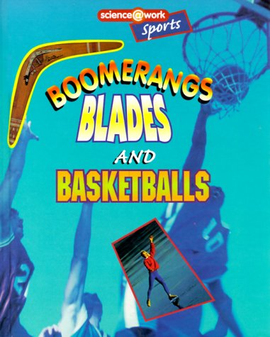 Boomerangs, Blades, and Basketballs: Sports (Science at Work)